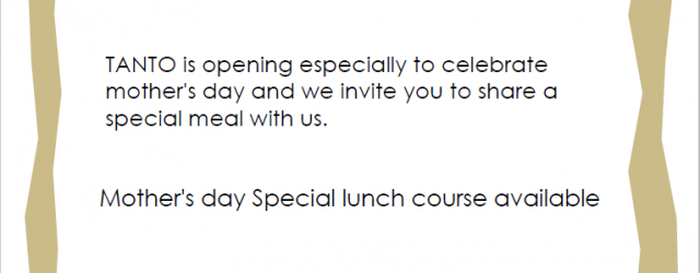 TANTO is opening especially to celebrate mother's day and we invite you to share a special meal with us. Mother's day Special lunch course available. Seats are limited so please […]